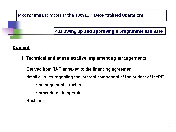 Programme Estimates in the 10 th EDF Decentralised Operations 4. Drawing up and approving