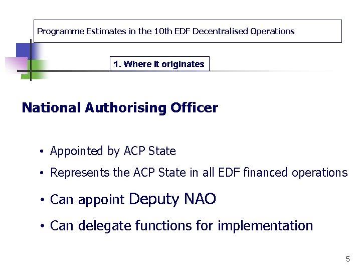 Programme Estimates in the 10 th EDF Decentralised Operations 1. Where it originates National
