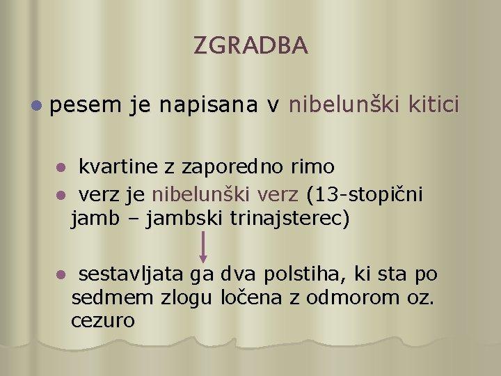 ZGRADBA l pesem je napisana v nibelunški kitici kvartine z zaporedno rimo l verz