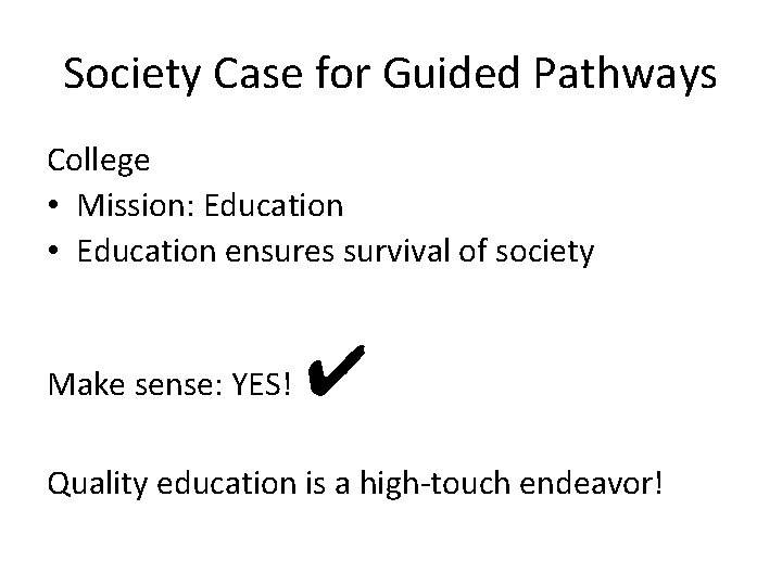 Society Case for Guided Pathways College • Mission: Education • Education ensures survival of