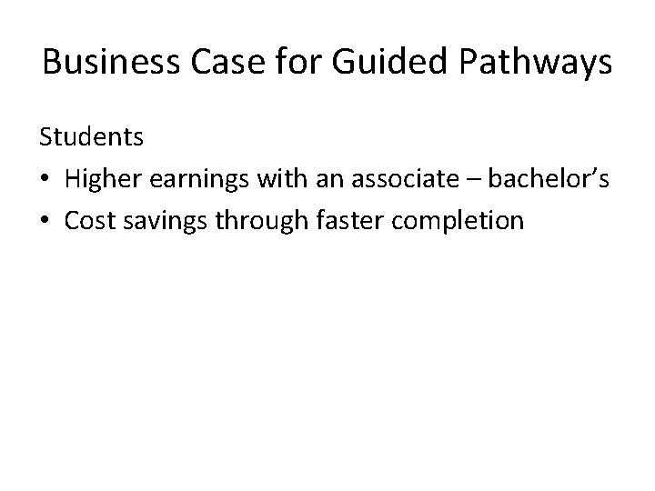 Business Case for Guided Pathways Students • Higher earnings with an associate – bachelor's