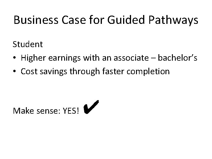 Business Case for Guided Pathways Student • Higher earnings with an associate – bachelor's