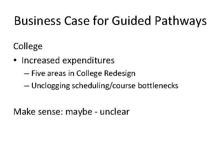 Business Case for Guided Pathways College • Increased expenditures – Five areas in College