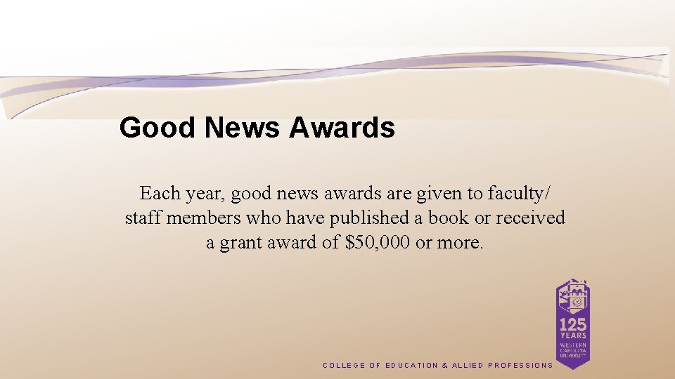 Good News Awards Each year, good news awards are given to faculty/ staff members