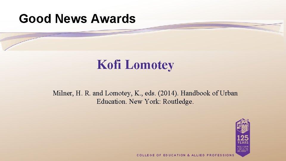 Good News Awards Kofi Lomotey Milner, H. R. and Lomotey, K. , eds. (2014).