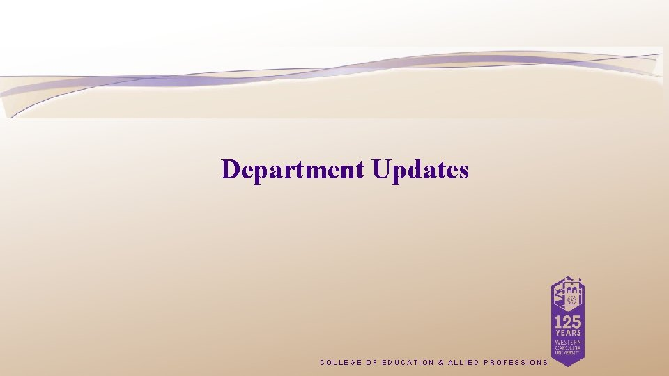 Department Updates COLLEGE OF EDUCATION & ALLIED PROFESSIONS