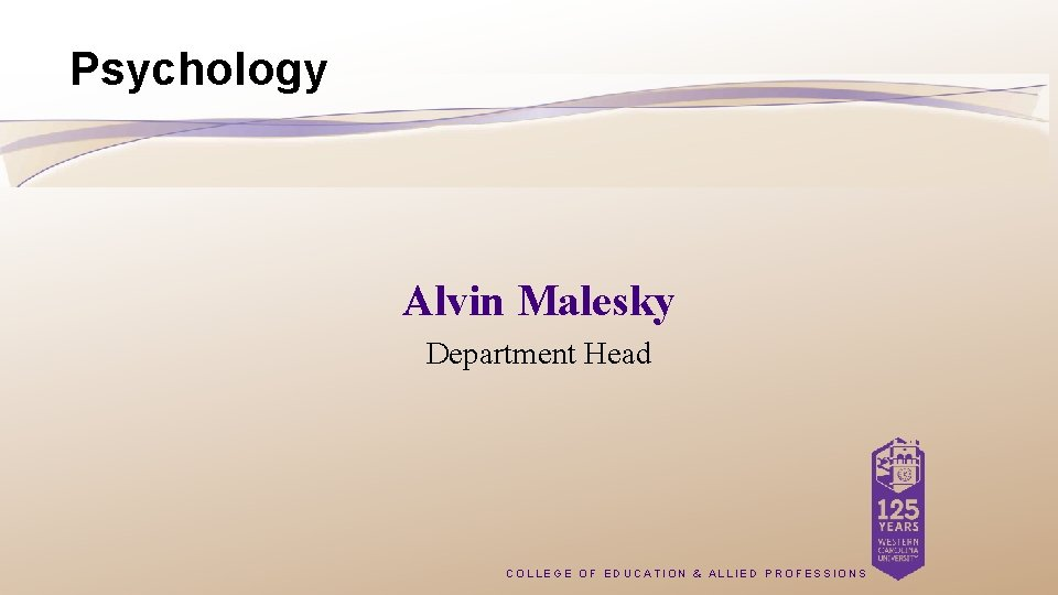 Psychology Alvin Malesky Department Head COLLEGE OF EDUCATION & ALLIED PROFESSIONS