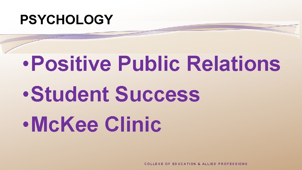 PSYCHOLOGY • Positive Public Relations • Student Success • Mc. Kee Clinic COLLEGE OF