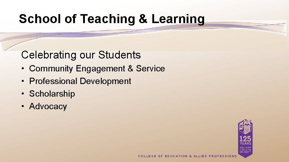 School of Teaching & Learning Celebrating our Students • • Community Engagement & Service