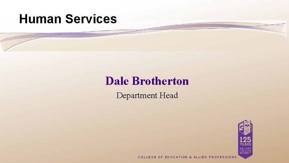 Human Services Dale Brotherton Department Head COLLEGE OF EDUCATION & ALLIED PROFESSIONS