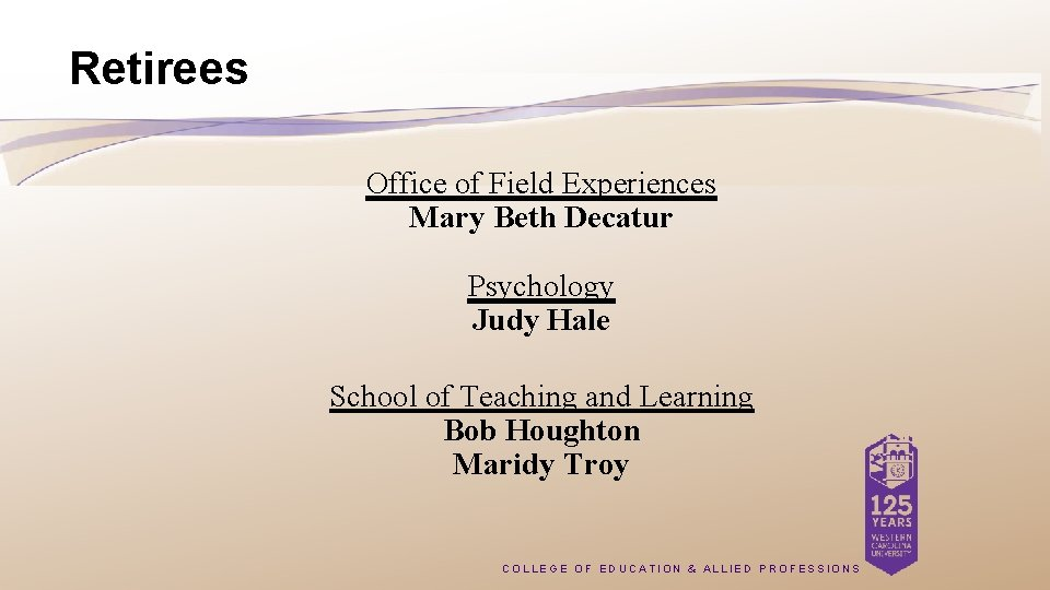Retirees Office of Field Experiences Mary Beth Decatur Psychology Judy Hale School of Teaching