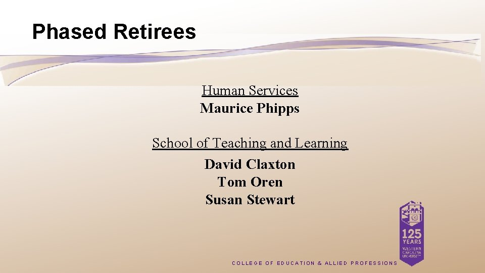 Phased Retirees Human Services Maurice Phipps School of Teaching and Learning David Claxton Tom