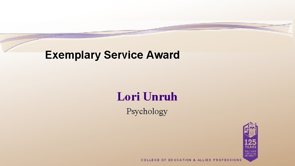 Exemplary Service Award Lori Unruh Psychology COLLEGE OF EDUCATION & ALLIED PROFESSIONS