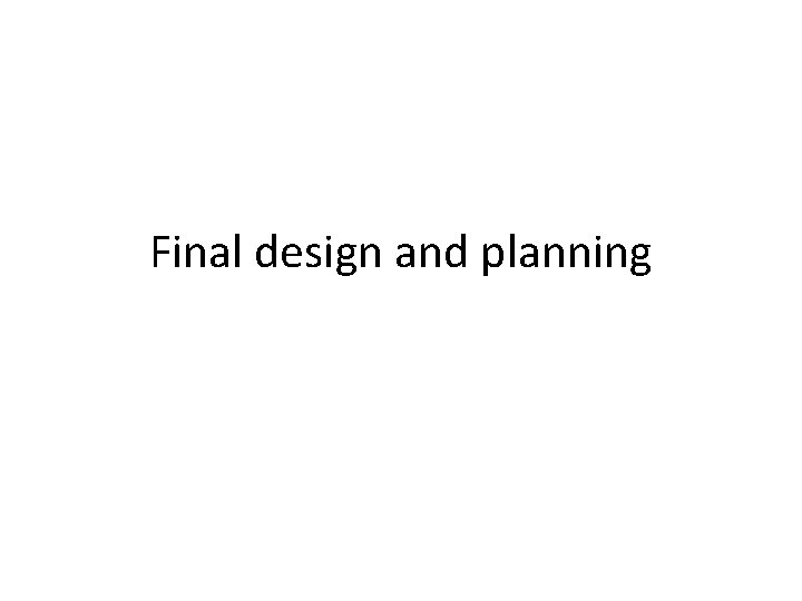 Final design and planning