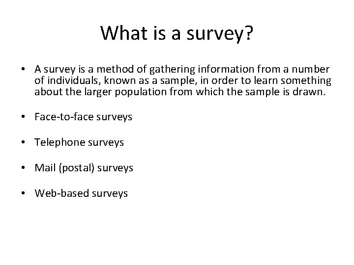 What is a survey? • A survey is a method of gathering information from