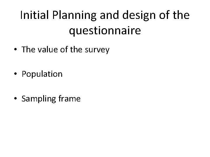 Initial Planning and design of the questionnaire • The value of the survey •
