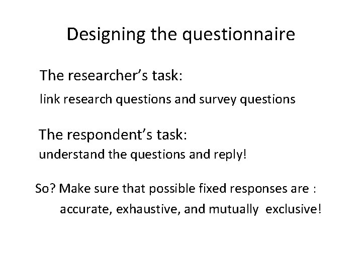 Designing the questionnaire The researcher's task: link research questions and survey questions The respondent's