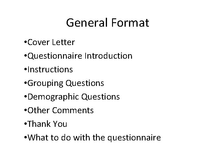 General Format • Cover Letter • Questionnaire Introduction • Instructions • Grouping Questions •