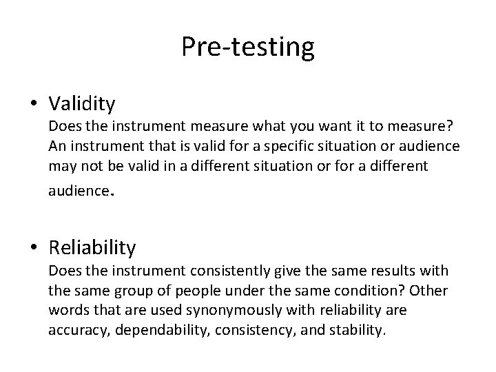 Pre-testing • Validity Does the instrument measure what you want it to measure? An