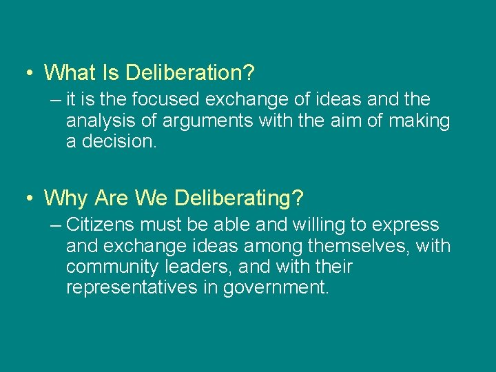 • What Is Deliberation? – it is the focused exchange of ideas and