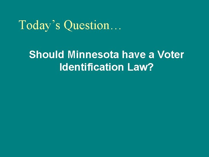 Today's Question… Should Minnesota have a Voter Identification Law?