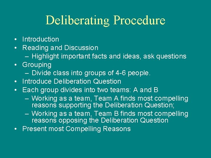 Deliberating Procedure • Introduction • Reading and Discussion – Highlight important facts and ideas,