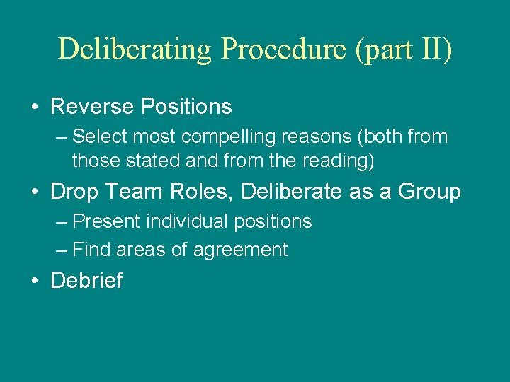 Deliberating Procedure (part II) • Reverse Positions – Select most compelling reasons (both from