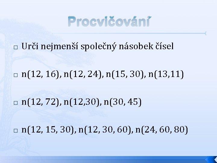 Procvičování � Urči nejmenší společný násobek čísel � n(12, 16), n(12, 24), n(15, 30),