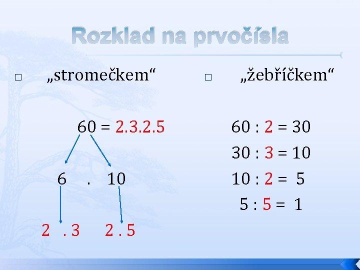 """Rozklad na prvočísla """"stromečkem"""" 60 = 2. 3. 2. 5 6 . 10 �"""