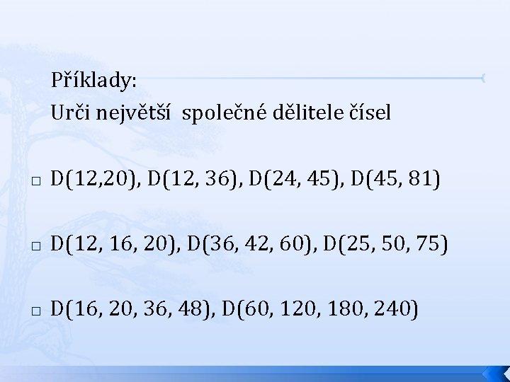 Příklady: Urči největší společné dělitele čísel � D(12, 20), D(12, 36), D(24, 45),