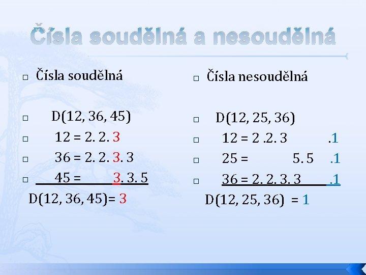 Čísla soudělná a nesoudělná � Čísla soudělná D(12, 36, 45) � 12 = 2.