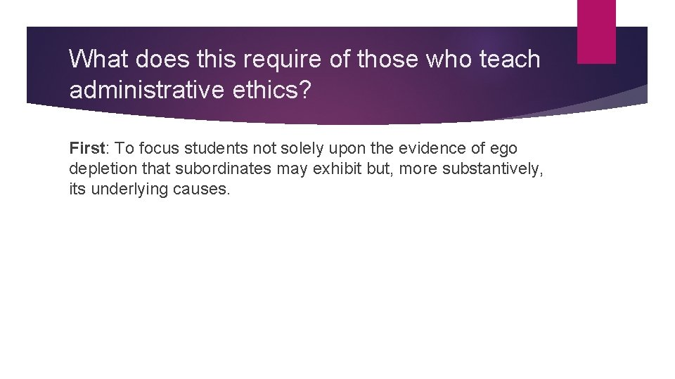 What does this require of those who teach administrative ethics? First: To focus students