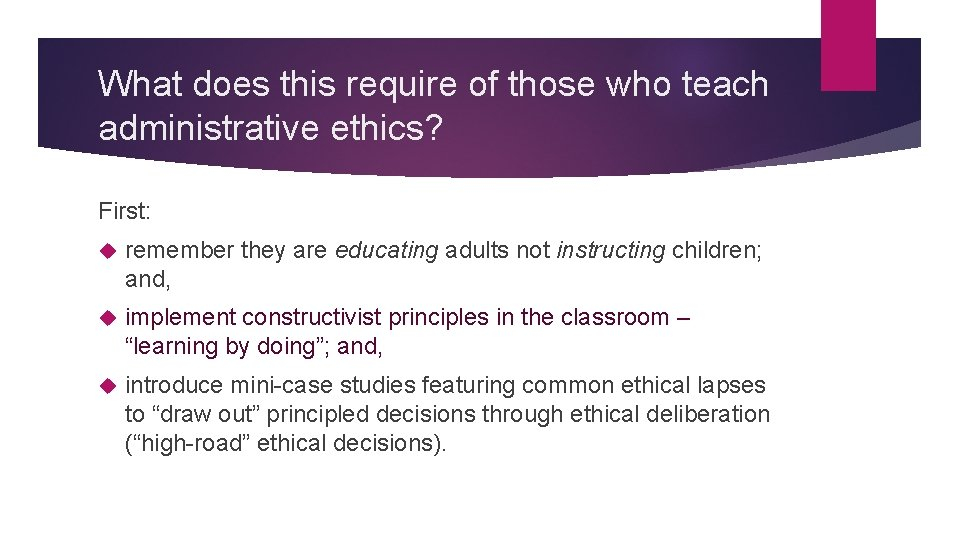 What does this require of those who teach administrative ethics? First: remember they are