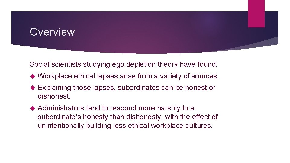 Overview Social scientists studying ego depletion theory have found: Workplace ethical lapses arise from