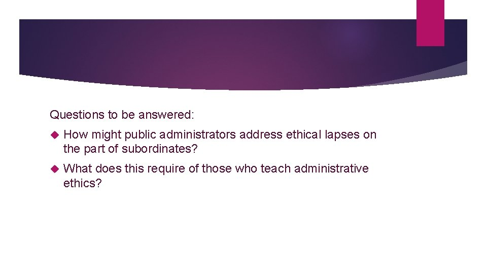 Questions to be answered: How might public administrators address ethical lapses on the part
