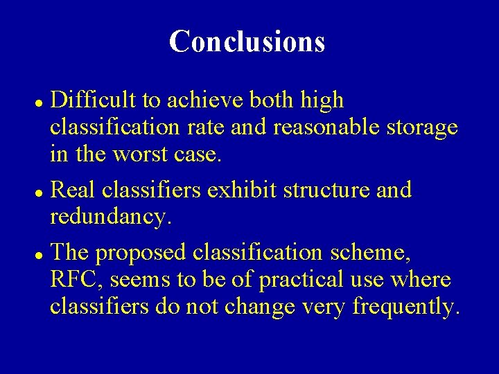 Conclusions Difficult to achieve both high classification rate and reasonable storage in the worst