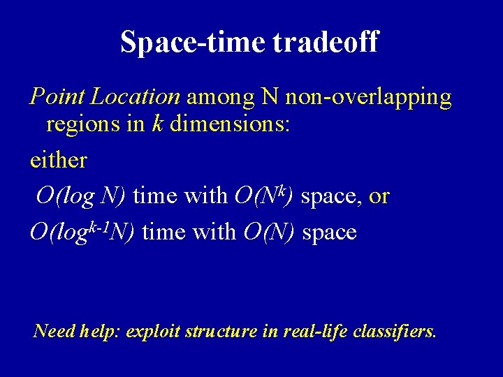 Space-time tradeoff Point Location among N non-overlapping regions in k dimensions: either O(log N)