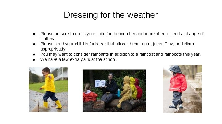 Dressing for the weather ● ● Please be sure to dress your child for