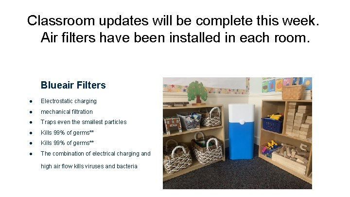 Classroom updates will be complete this week. Air filters have been installed in each