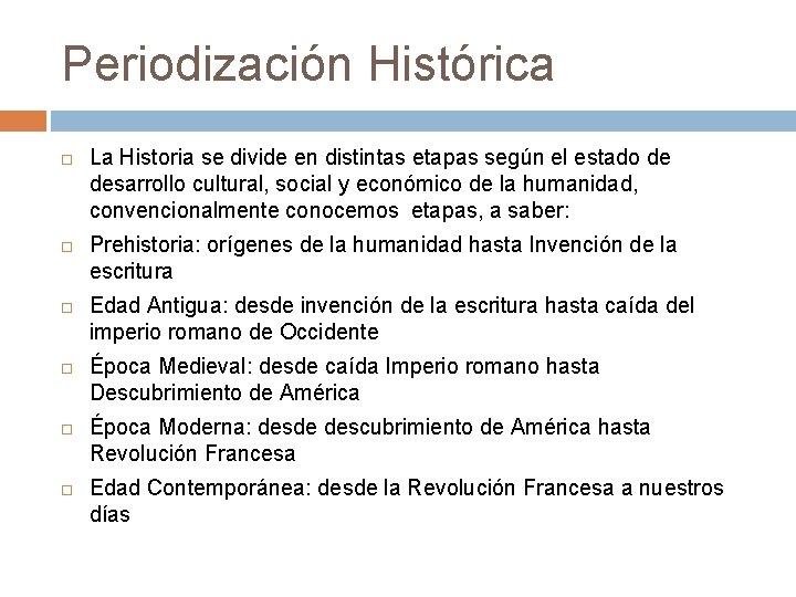 Periodización Histórica La Historia se divide en distintas etapas según el estado de desarrollo