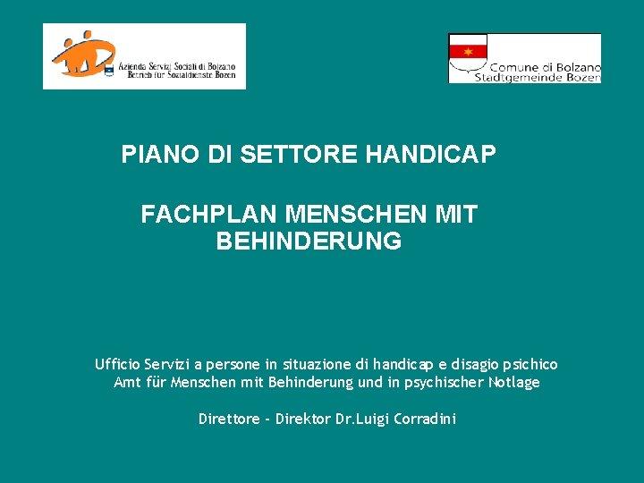 PIANO DI SETTORE HANDICAP FACHPLAN MENSCHEN MIT BEHINDERUNG Ufficio Servizi a persone in situazione