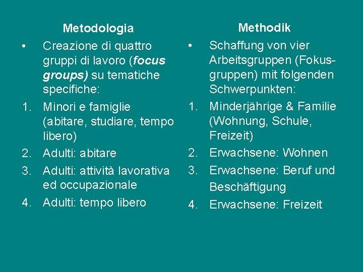 • 1. 2. 3. 4. Metodologia Creazione di quattro gruppi di lavoro (focus