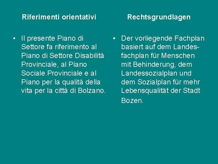 Riferimenti orientativi Rechtsgrundlagen • Il presente Piano di • Der vorliegende Fachplan Settore fa