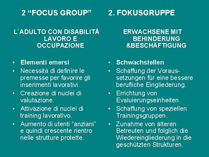 """2 """"FOCUS GROUP"""" L`ADULTO CON DISABILITÀ LAVORO E OCCUPAZIONE • Elementi emersi • Necessità"""