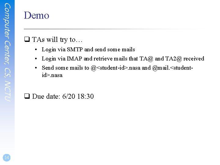 Computer Center, CS, NCTU 14 Demo q TAs will try to… • Login via