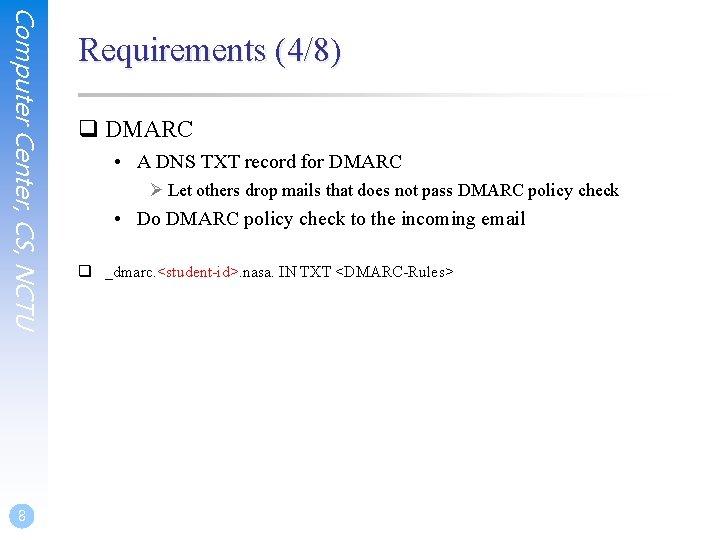 Computer Center, CS, NCTU 8 Requirements (4/8) q DMARC • A DNS TXT record