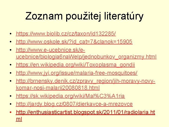 Zoznam použitej literatúry • https: //www. biolib. cz/cz/taxon/id 132285/ • http: //www. oskole. sk/?
