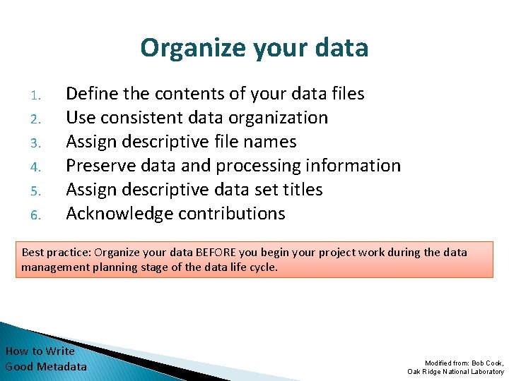 Organize your data 1. 2. 3. 4. 5. 6. Define the contents of your