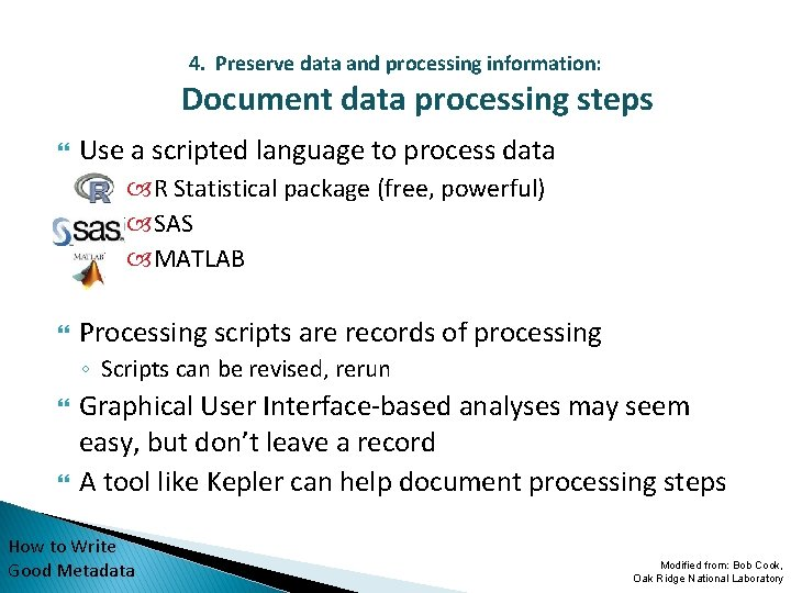 4. Preserve data and processing information: Document data processing steps Use a scripted language