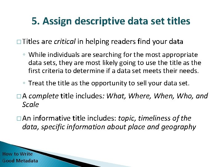 5. Assign descriptive data set titles � Titles are critical in helping readers find